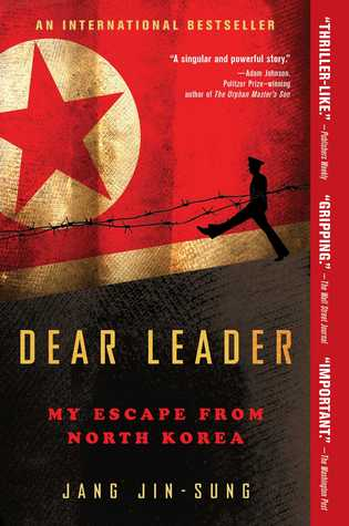Dear Leader: My Escape from North Korea by Jang Jin-sung